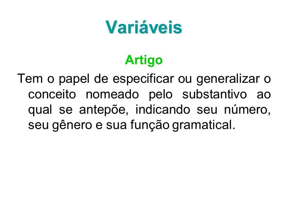 Variáveis Artigo Tem o papel de especificar ou generalizar o conceito nomeado pelo substantivo ao qual se antepõe, indicando seu número, seu gênero e