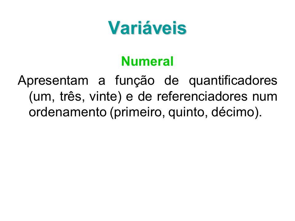 Variáveis Numeral Apresentam a função de quantificadores (um, três, vinte) e de referenciadores num ordenamento (primeiro, quinto, décimo).