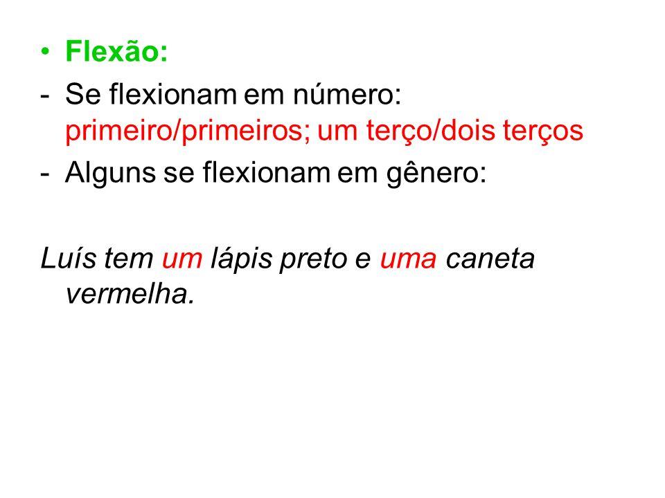 Flexão: -Se flexionam em número: primeiro/primeiros; um terço/dois terços -Alguns se flexionam em gênero: Luís tem um lápis preto e uma caneta vermelh
