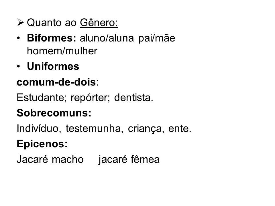 Quanto ao Gênero: Biformes: aluno/aluna pai/mãe homem/mulher Uniformes comum-de-dois: Estudante; repórter; dentista. Sobrecomuns: Indivíduo, testemunh