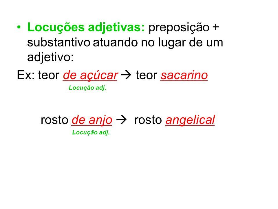 Locuções adjetivas: preposição + substantivo atuando no lugar de um adjetivo: Ex: teor de açúcar teor sacarino Locução adj. rosto de anjo rosto angeli