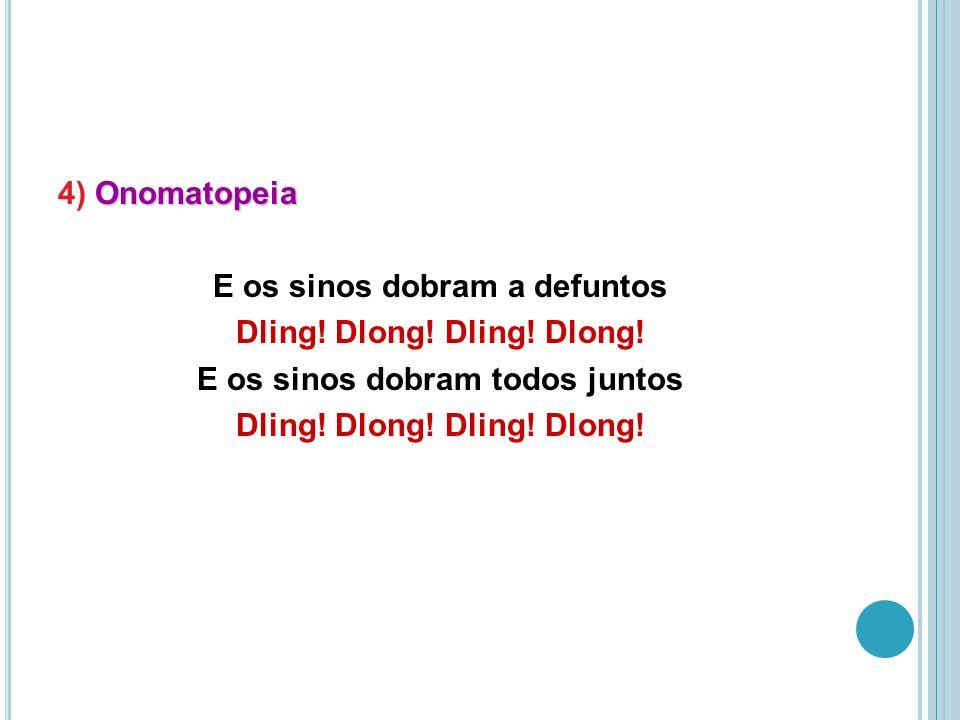 Onomatopeia 4) Onomatopeia E os sinos dobram a defuntos Dling.