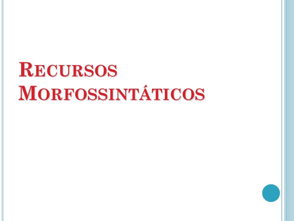 R ECURSOS M ORFOSSINTÁTICOS