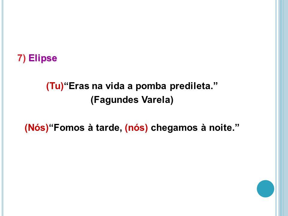 Elipse 7) Elipse (Tu)Eras na vida a pomba predileta.