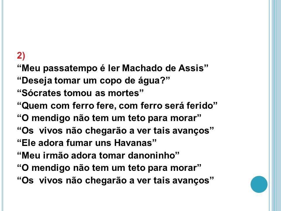 2) Meu passatempo é ler Machado de Assis Deseja tomar um copo de água.