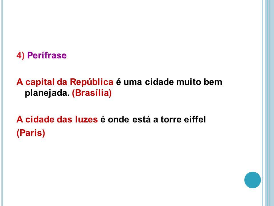 Perífrase 4) Perífrase A capital da República é uma cidade muito bem planejada.