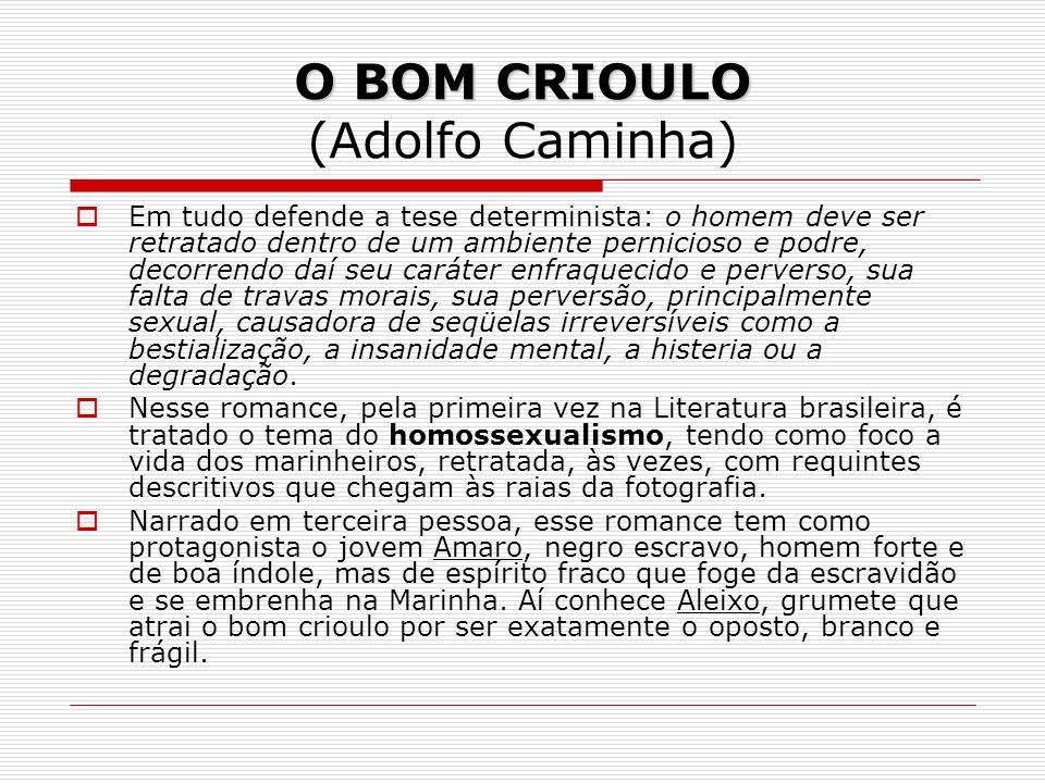 O BOM CRIOULO O BOM CRIOULO (Adolfo Caminha) Em tudo defende a tese determinista: o homem deve ser retratado dentro de um ambiente pernicioso e podre,