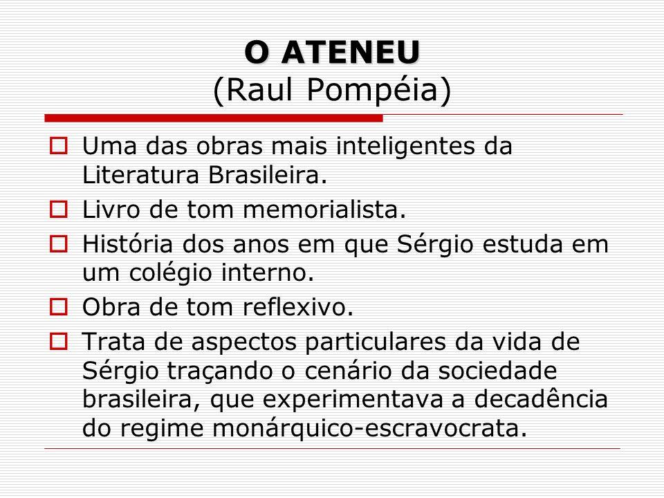 O ATENEU O ATENEU (Raul Pompéia) Uma das obras mais inteligentes da Literatura Brasileira. Livro de tom memorialista. História dos anos em que Sérgio
