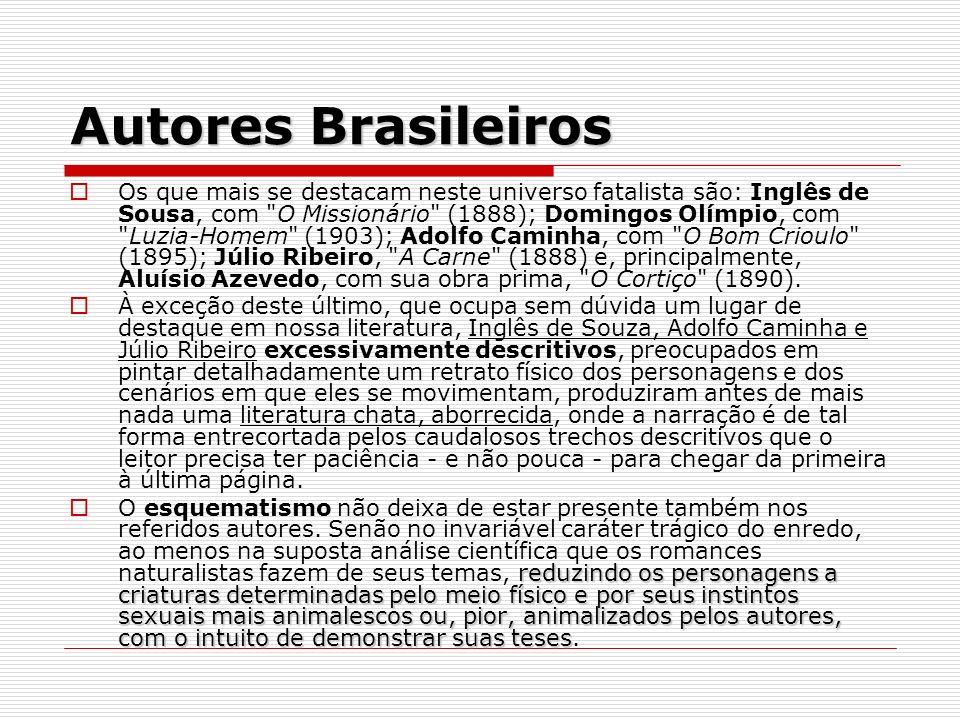 Autores Brasileiros Os que mais se destacam neste universo fatalista são: Inglês de Sousa, com