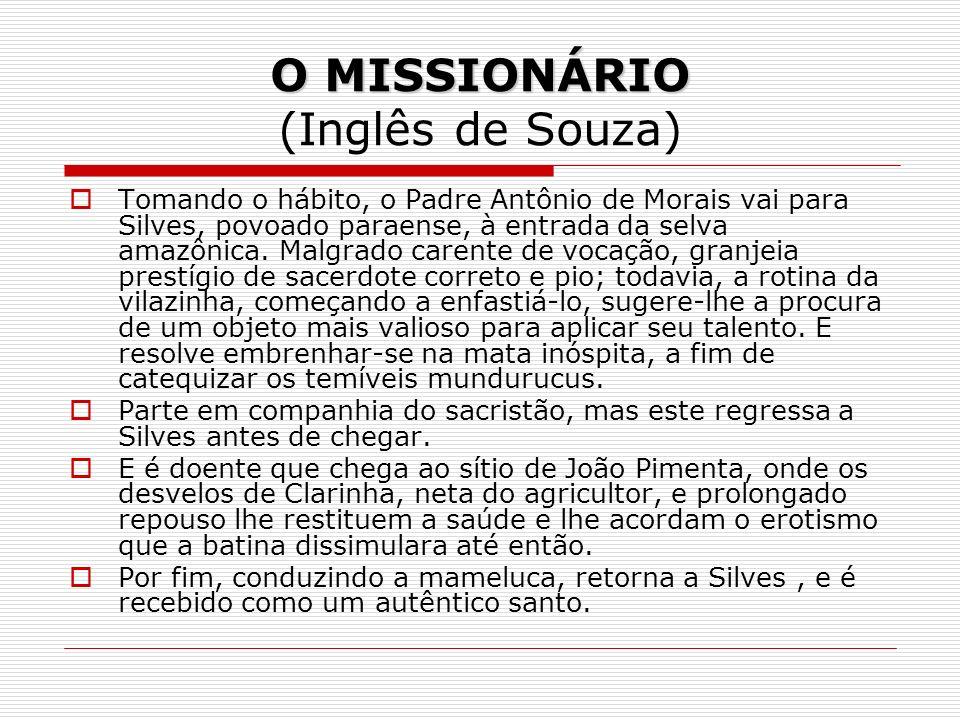 O MISSIONÁRIO O MISSIONÁRIO (Inglês de Souza) Tomando o hábito, o Padre Antônio de Morais vai para Silves, povoado paraense, à entrada da selva amazôn