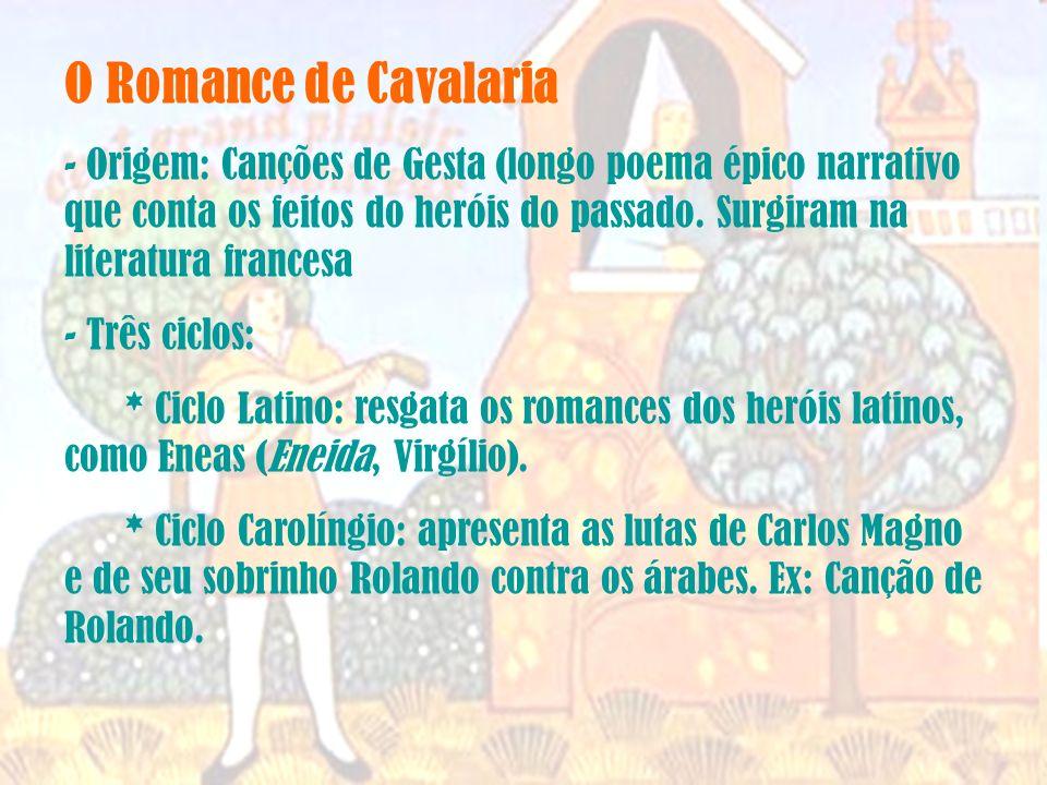 O Romance de Cavalaria - Origem: Canções de Gesta (longo poema épico narrativo que conta os feitos do heróis do passado.