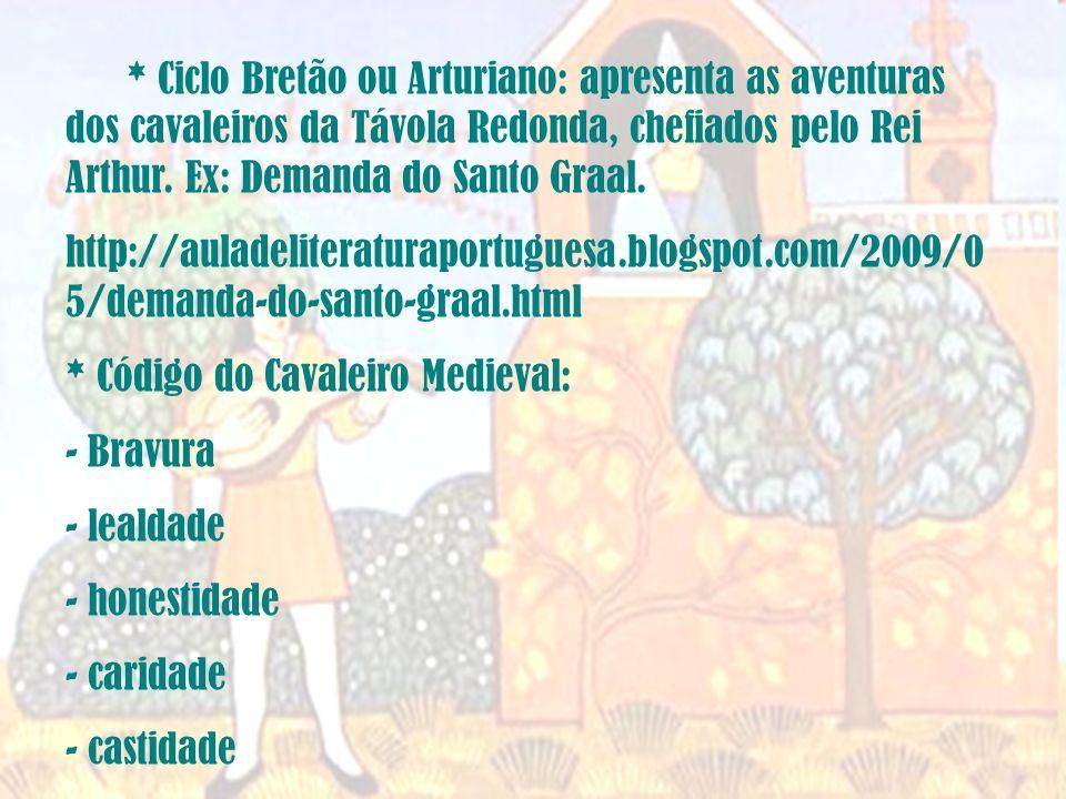 * Ciclo Bretão ou Arturiano: apresenta as aventuras dos cavaleiros da Távola Redonda, chefiados pelo Rei Arthur.
