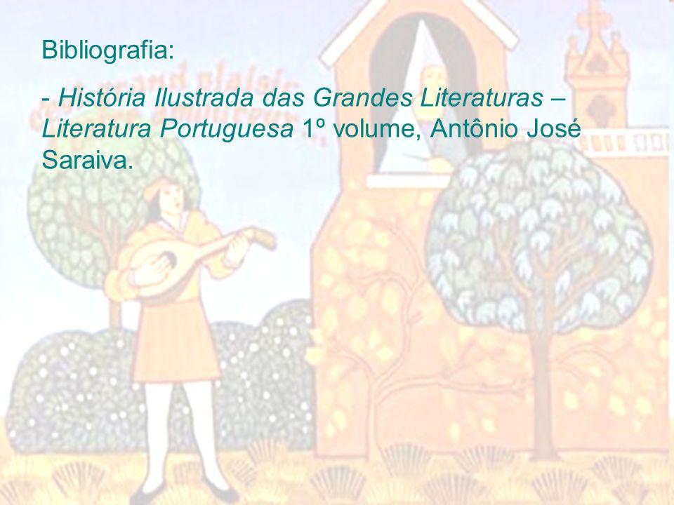 Bibliografia: - História Ilustrada das Grandes Literaturas – Literatura Portuguesa 1º volume, Antônio José Saraiva.