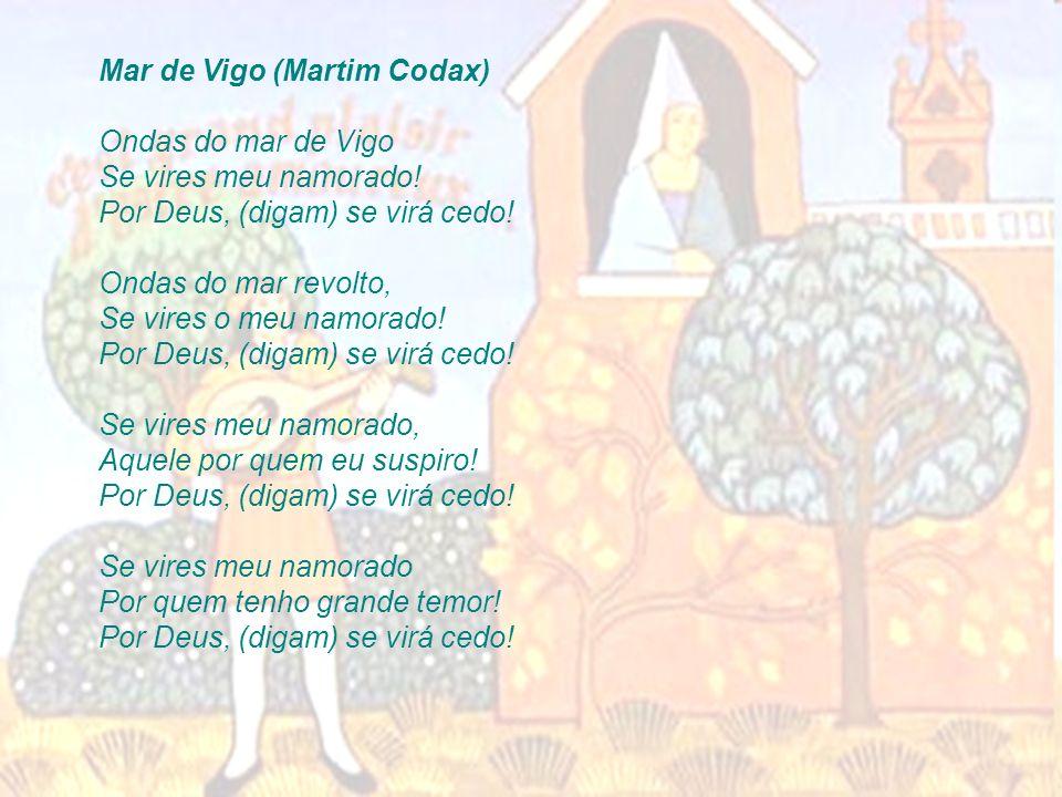 Mar de Vigo (Martim Codax) Ondas do mar de Vigo Se vires meu namorado.