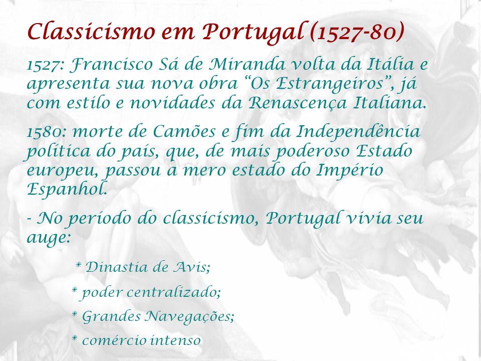 Classicismo em Portugal (1527-80) 1527: Francisco Sá de Miranda volta da Itália e apresenta sua nova obra Os Estrangeiros, já com estilo e novidades d