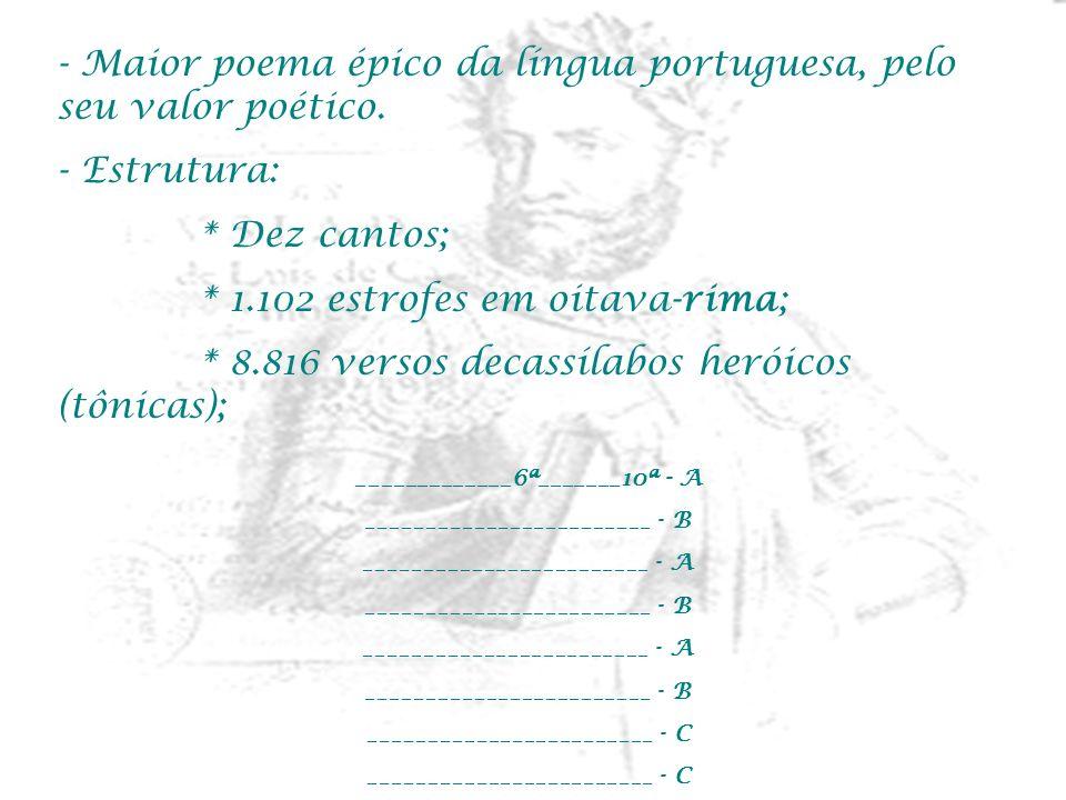 - Maior poema épico da língua portuguesa, pelo seu valor poético. - Estrutura: * Dez cantos; * 1.102 estrofes em oitava-rima; * 8.816 versos decassíla