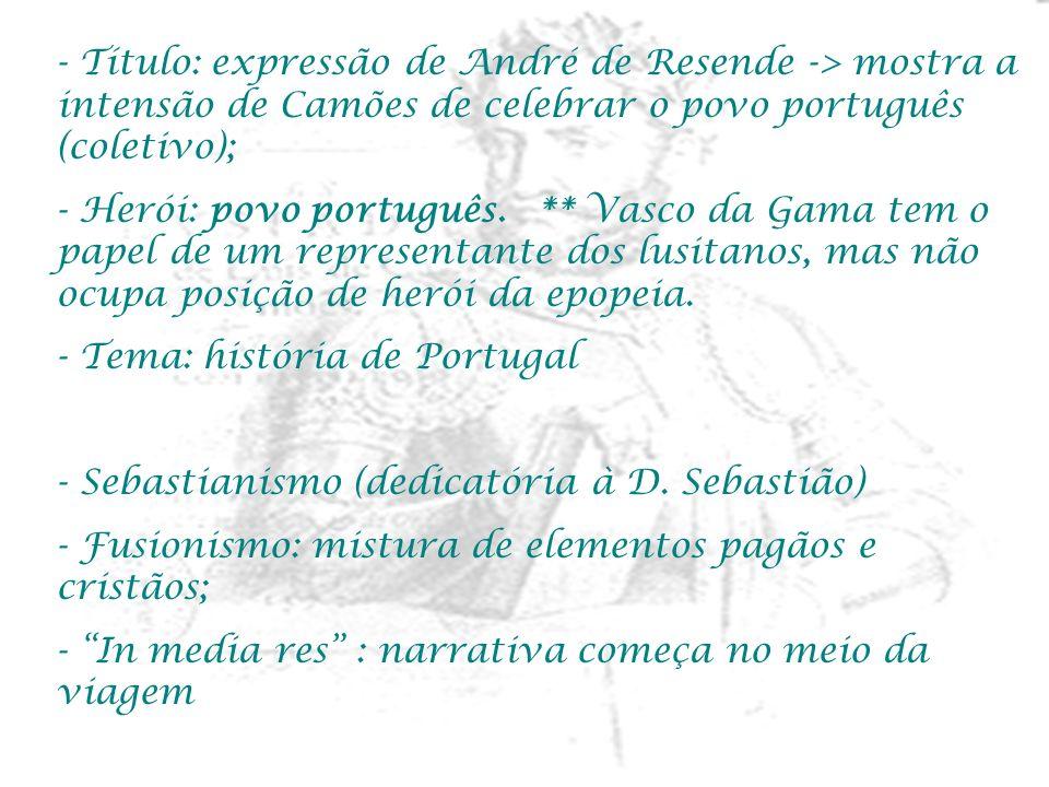 - Título: expressão de André de Resende -> mostra a intensão de Camões de celebrar o povo português (coletivo); - Herói: povo português. ** Vasco da G