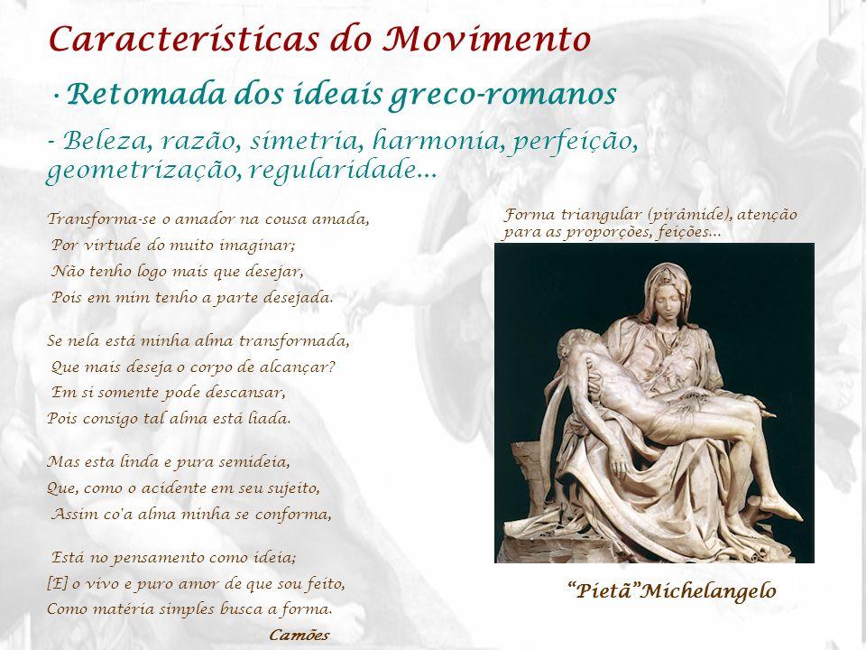 Características do Movimento Retomada dos ideais greco-romanos - Beleza, razão, simetria, harmonia, perfeição, geometrização, regularidade... Transfor
