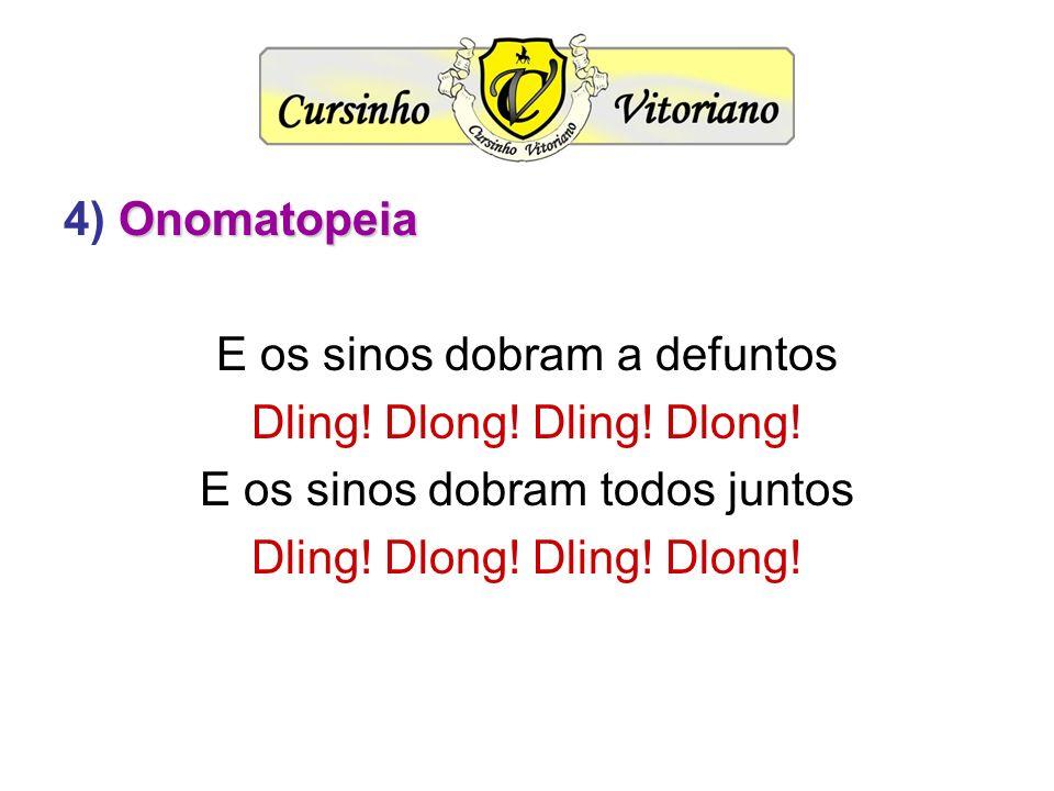 Onomatopeia 4) Onomatopeia E os sinos dobram a defuntos Dling! Dlong! E os sinos dobram todos juntos Dling! Dlong!