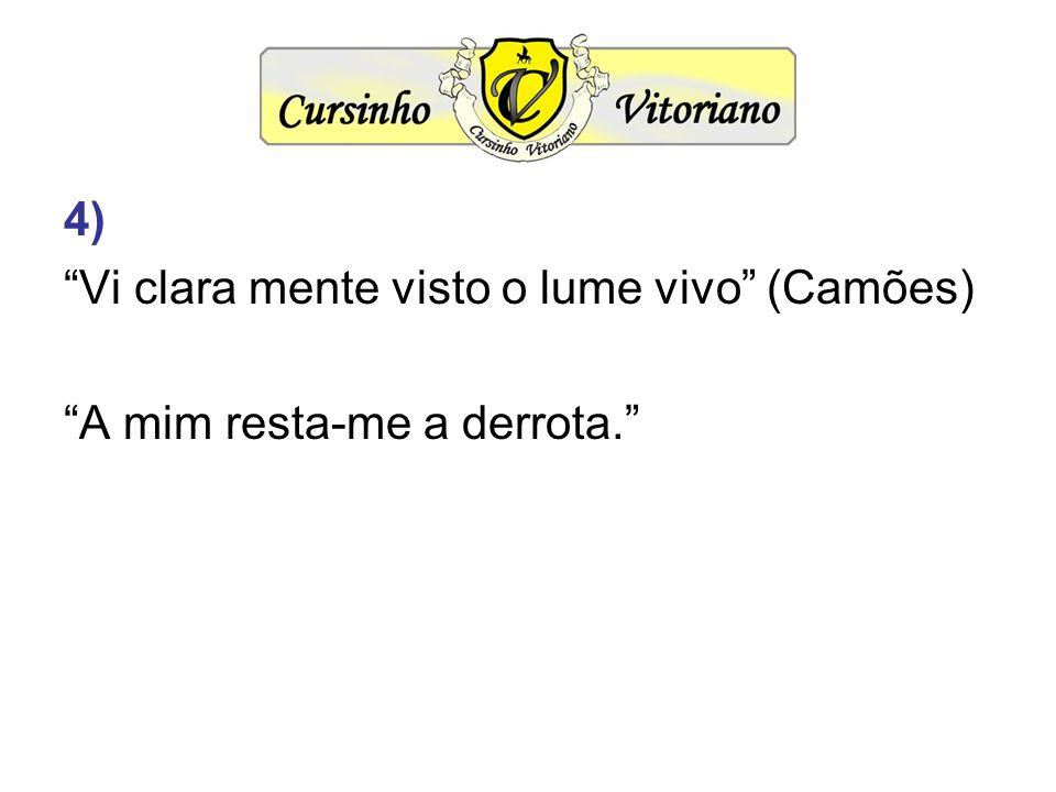 4) Vi clara mente visto o lume vivo (Camões) A mim resta-me a derrota.