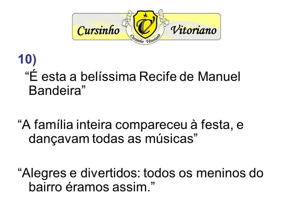 10) É esta a belíssima Recife de Manuel Bandeira A família inteira compareceu à festa, e dançavam todas as músicas Alegres e divertidos: todos os meni