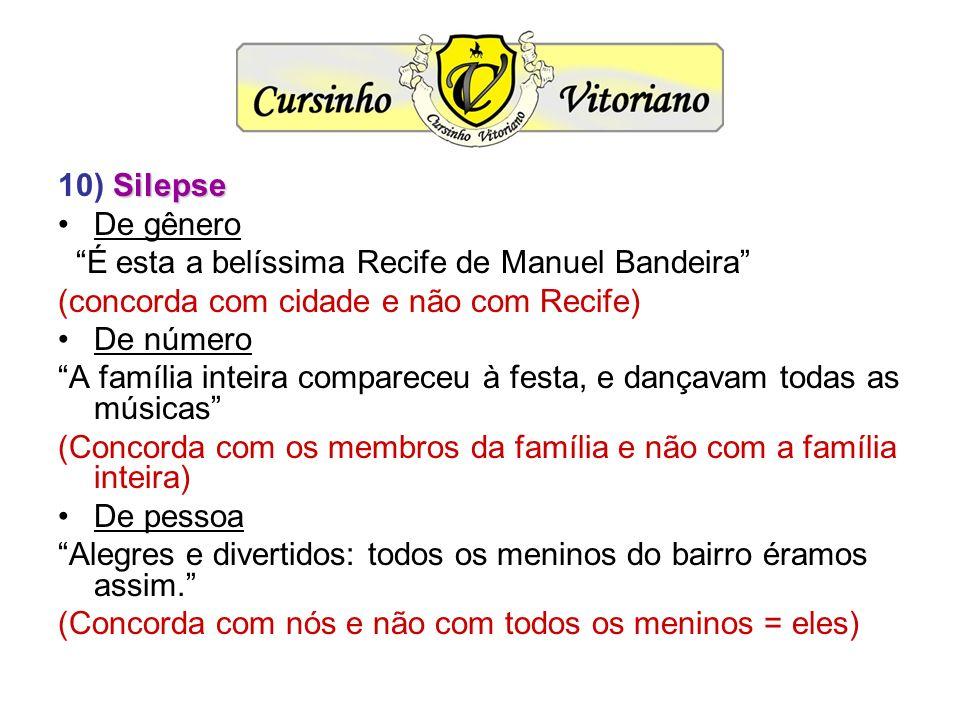 Silepse 10) Silepse De gênero É esta a belíssima Recife de Manuel Bandeira (concorda com cidade e não com Recife) De número A família inteira comparec