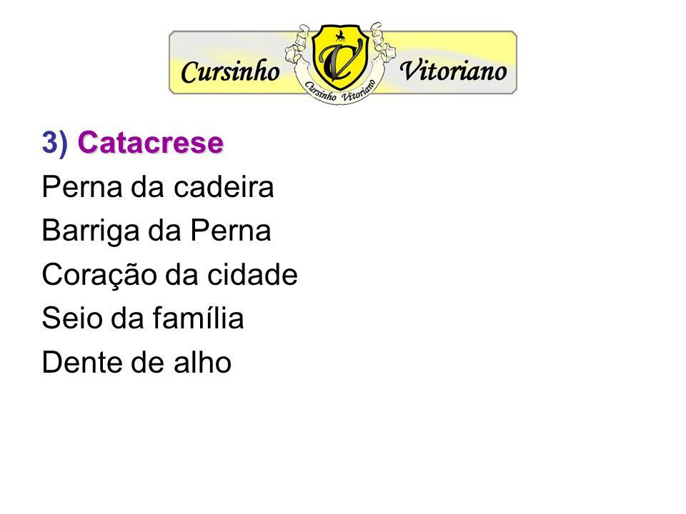 Catacrese 3) Catacrese Perna da cadeira Barriga da Perna Coração da cidade Seio da família Dente de alho
