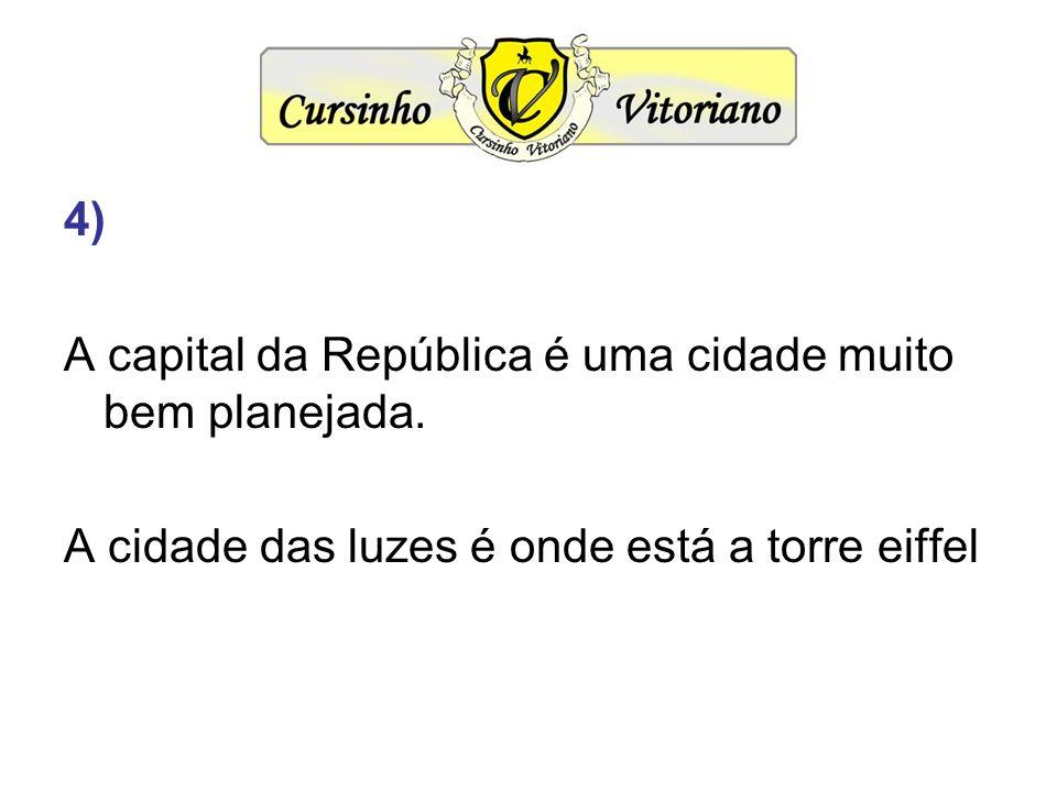 4) A capital da República é uma cidade muito bem planejada. A cidade das luzes é onde está a torre eiffel