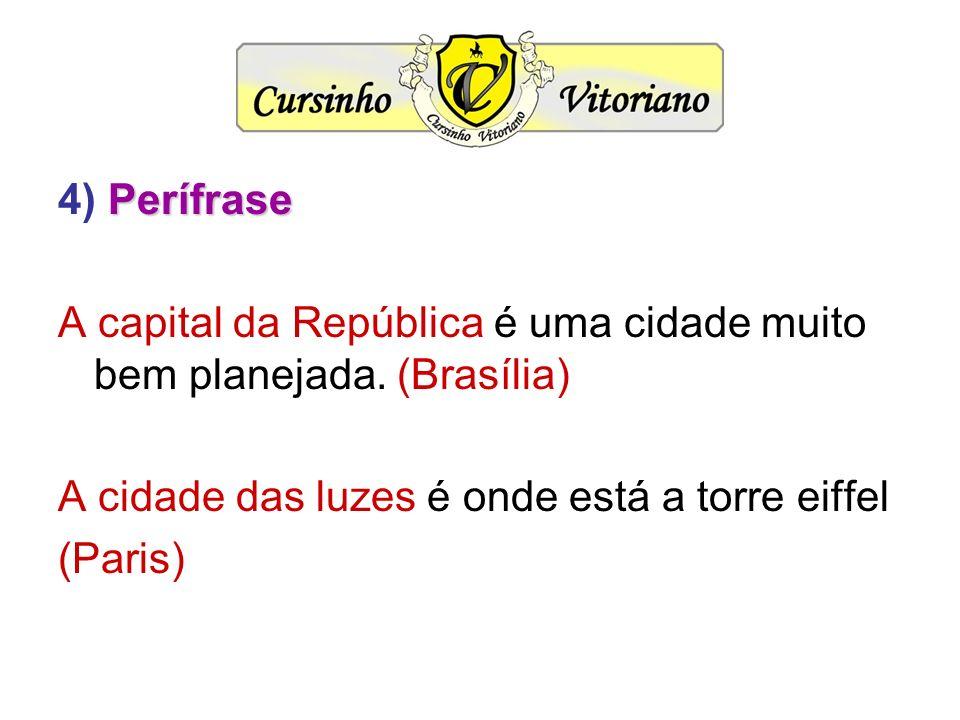 Perífrase 4) Perífrase A capital da República é uma cidade muito bem planejada. (Brasília) A cidade das luzes é onde está a torre eiffel (Paris)