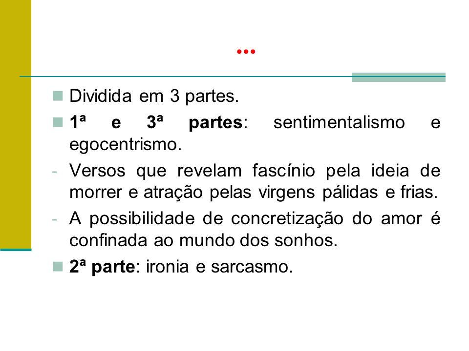 ...Dividida em 3 partes. 1ª e 3ª partes: sentimentalismo e egocentrismo.