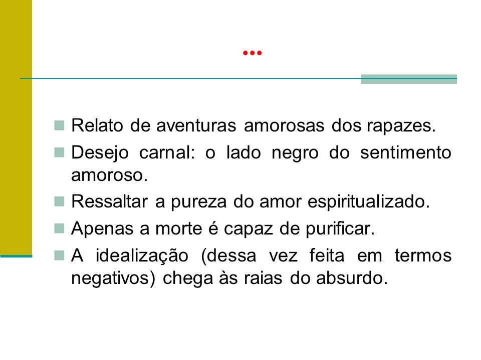 ...Relato de aventuras amorosas dos rapazes. Desejo carnal: o lado negro do sentimento amoroso.