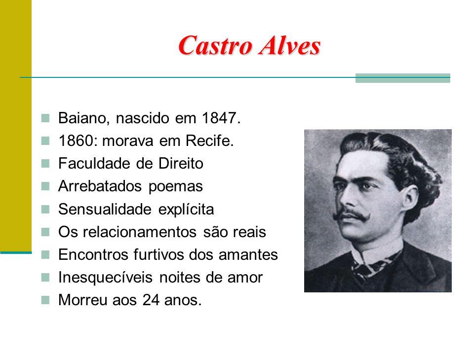 Castro Alves Baiano, nascido em 1847.1860: morava em Recife.