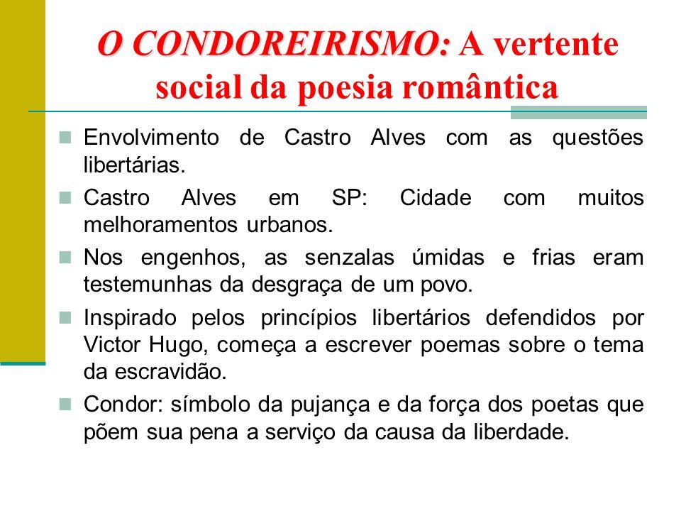 O CONDOREIRISMO: O CONDOREIRISMO: A vertente social da poesia romântica Envolvimento de Castro Alves com as questões libertárias.