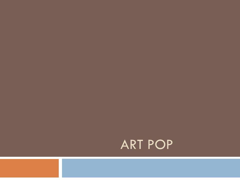 Art Pop A arte pop surgiu nas cidades de Londres e Nova York como a expressão de um grupo de artistas que procuravam valorizar a cultura popular.