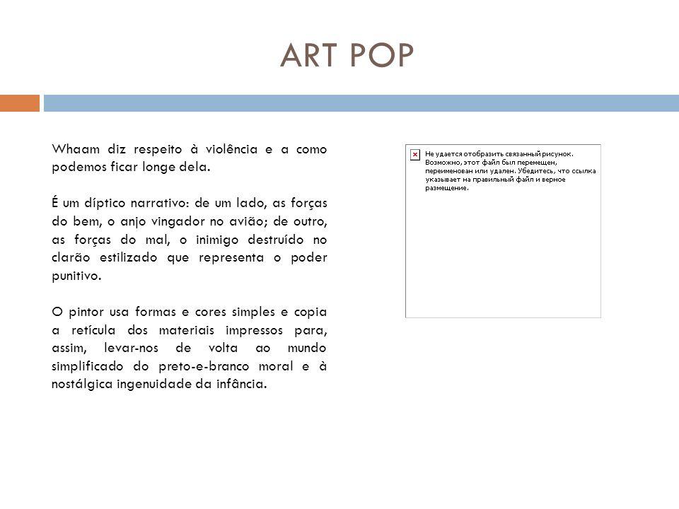 ART POP Whaam diz respeito à violência e a como podemos ficar longe dela. É um díptico narrativo: de um lado, as forças do bem, o anjo vingador no avi