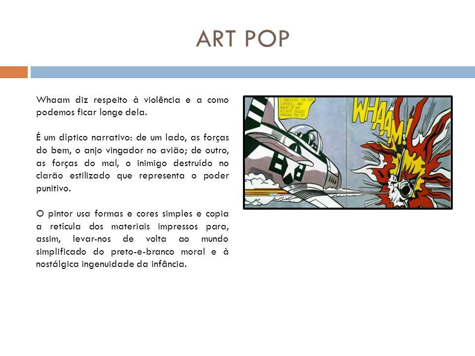 ART POP Robert Rauschenberg A influência do dadá e do surrealismo conduziu o americano Rauschenberg (1925 - ) a uma forma de arte inteiramente nova, na qual ele usa objetos prosaicos em justaposições incomuns.