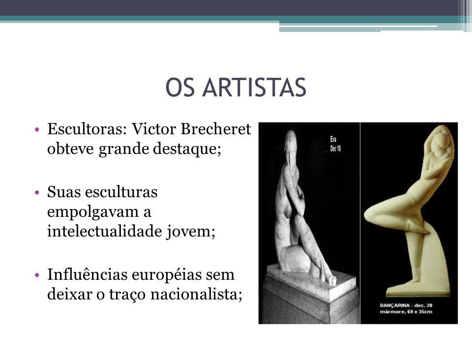 OS ARTISTAS Escultoras: Victor Brecheret obteve grande destaque; Suas esculturas empolgavam a intelectualidade jovem; Influências européias sem deixar