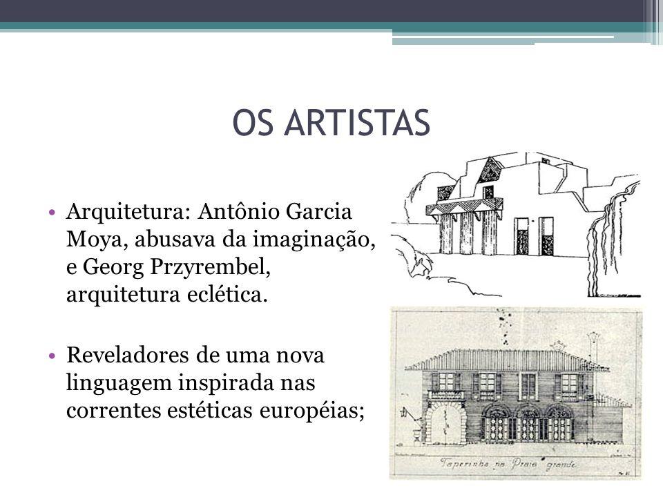 OS ARTISTAS Arquitetura: Antônio Garcia Moya, abusava da imaginação, e Georg Przyrembel, arquitetura eclética. Reveladores de uma nova linguagem inspi
