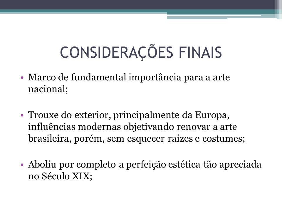 CONSIDERAÇÕES FINAIS Marco de fundamental importância para a arte nacional; Trouxe do exterior, principalmente da Europa, influências modernas objetiv