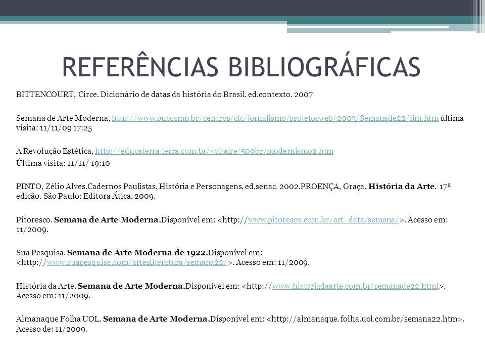 REFERÊNCIAS BIBLIOGRÁFICAS BITTENCOURT, Circe. Dicionário de datas da história do Brasil. ed.contexto. 2007 Semana de Arte Moderna, http://www.puccamp
