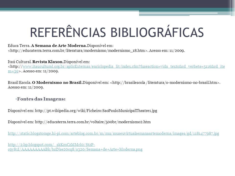 REFERÊNCIAS BIBLIOGRÁFICAS Educa Terra. A Semana de Arte Moderna.Disponível em:. Acesso em: 11/2009. Itaú Cultural. Revista Klaxon.Disponível em:. Ace