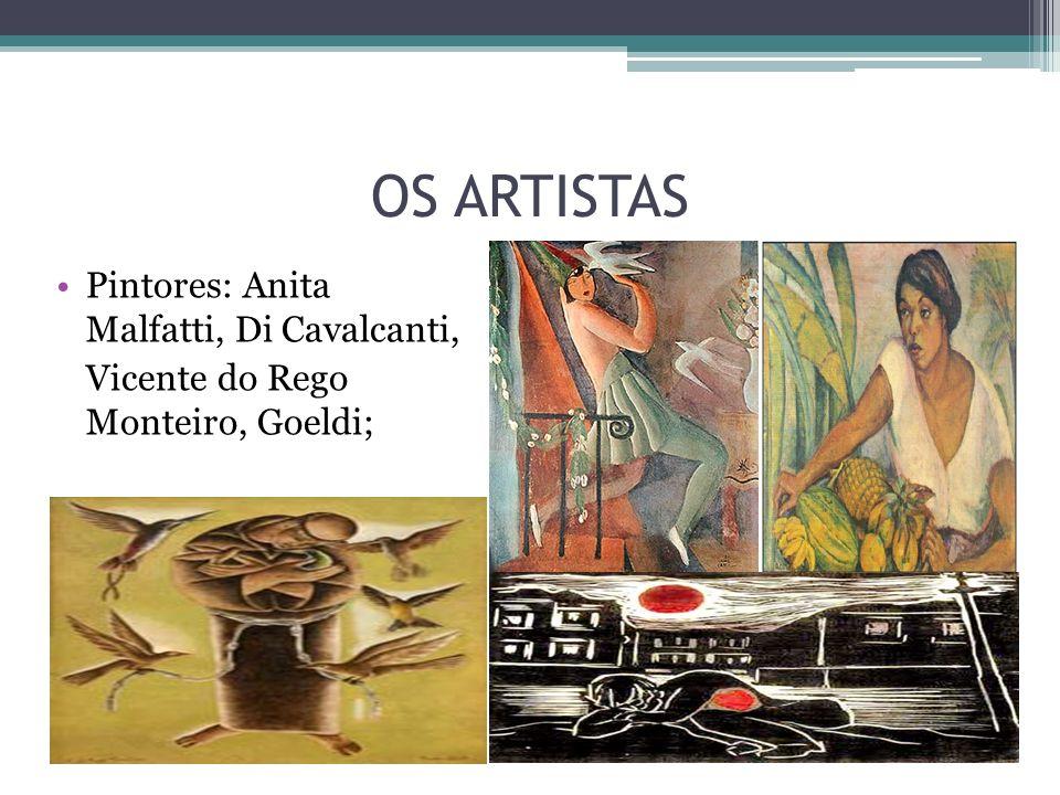 OS ARTISTAS Pintores: Anita Malfatti, Di Cavalcanti, Vicente do Rego Monteiro, Goeldi;