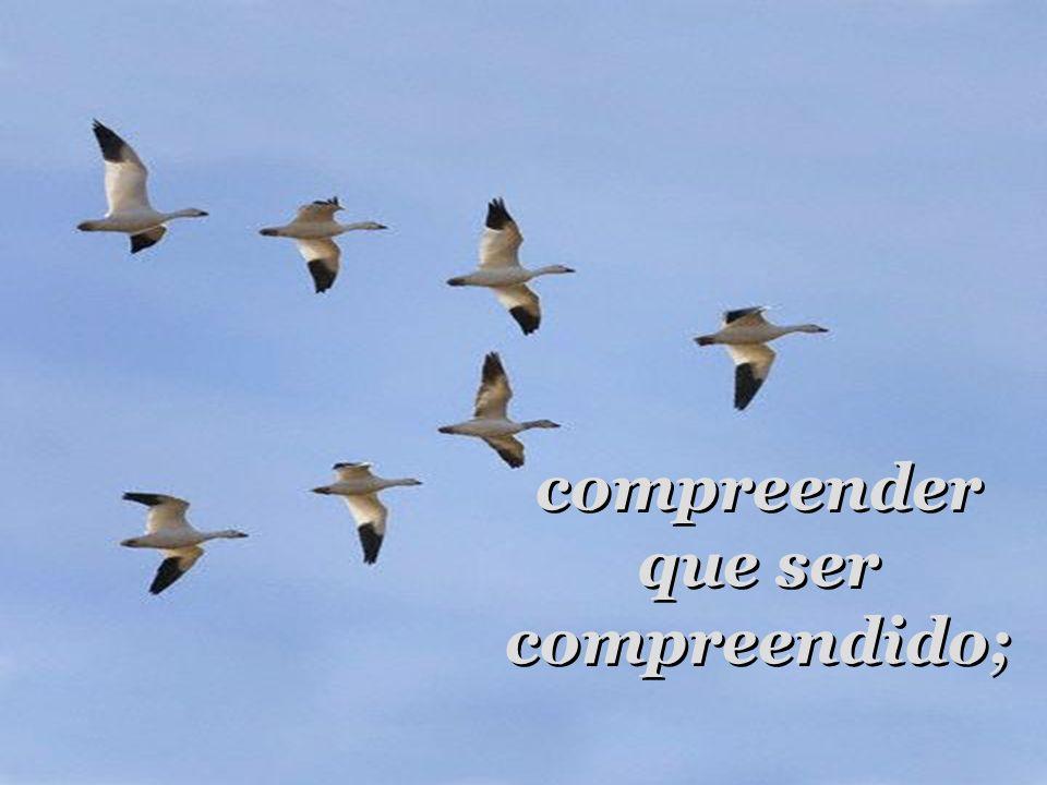 Fazei que eu procure mais consolar, que ser consolado; Fazei que eu procure mais consolar, que ser consolado;