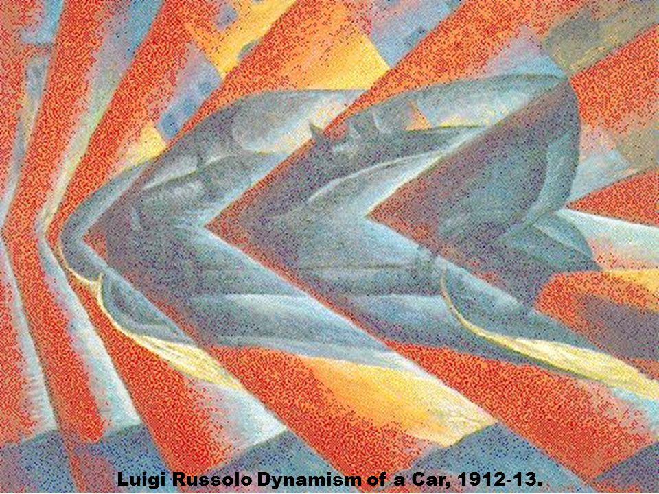 Luigi Russolo Dynamism of a Car, 1912-13.