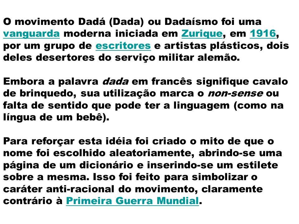 O movimento Dadá (Dada) ou Dadaísmo foi uma vanguarda moderna iniciada em Zurique, em 1916, por um grupo de escritores e artistas plásticos, dois dele