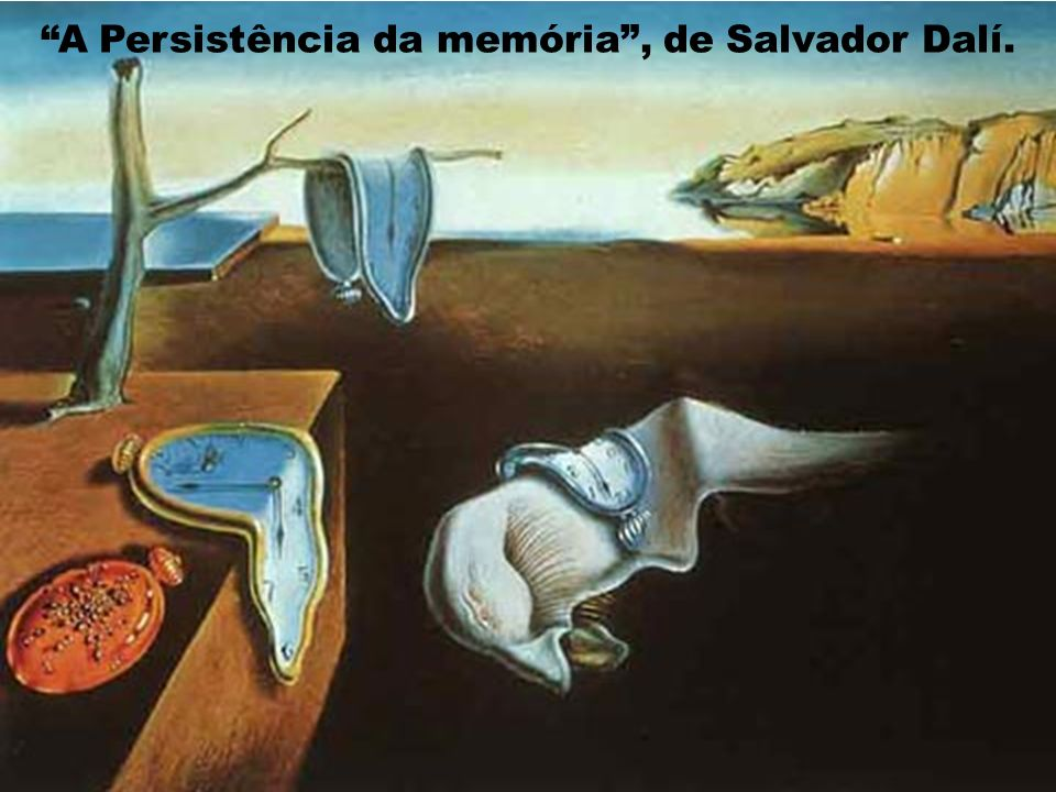 A Persistência da memória, de Salvador Dalí.