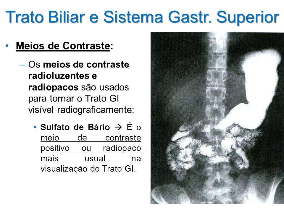 Trato Biliar e Sistema Gastr. Superior Meios de Contraste: –Os meios de contraste radioluzentes e radiopacos são usados para tornar o Trato GI visível