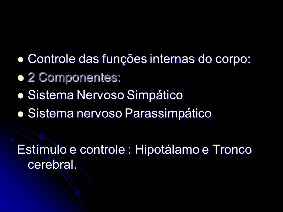 Controle das funções internas do corpo: Controle das funções internas do corpo: 2 Componentes: 2 Componentes: Sistema Nervoso Simpático Sistema Nervos