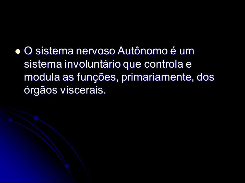 O sistema nervoso Autônomo é um sistema involuntário que controla e modula as funções, primariamente, dos órgãos viscerais. O sistema nervoso Autônomo