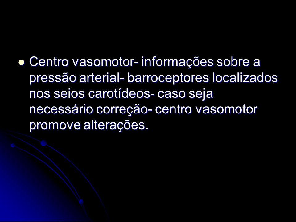 Centro vasomotor- informações sobre a pressão arterial- barroceptores localizados nos seios carotídeos- caso seja necessário correção- centro vasomoto